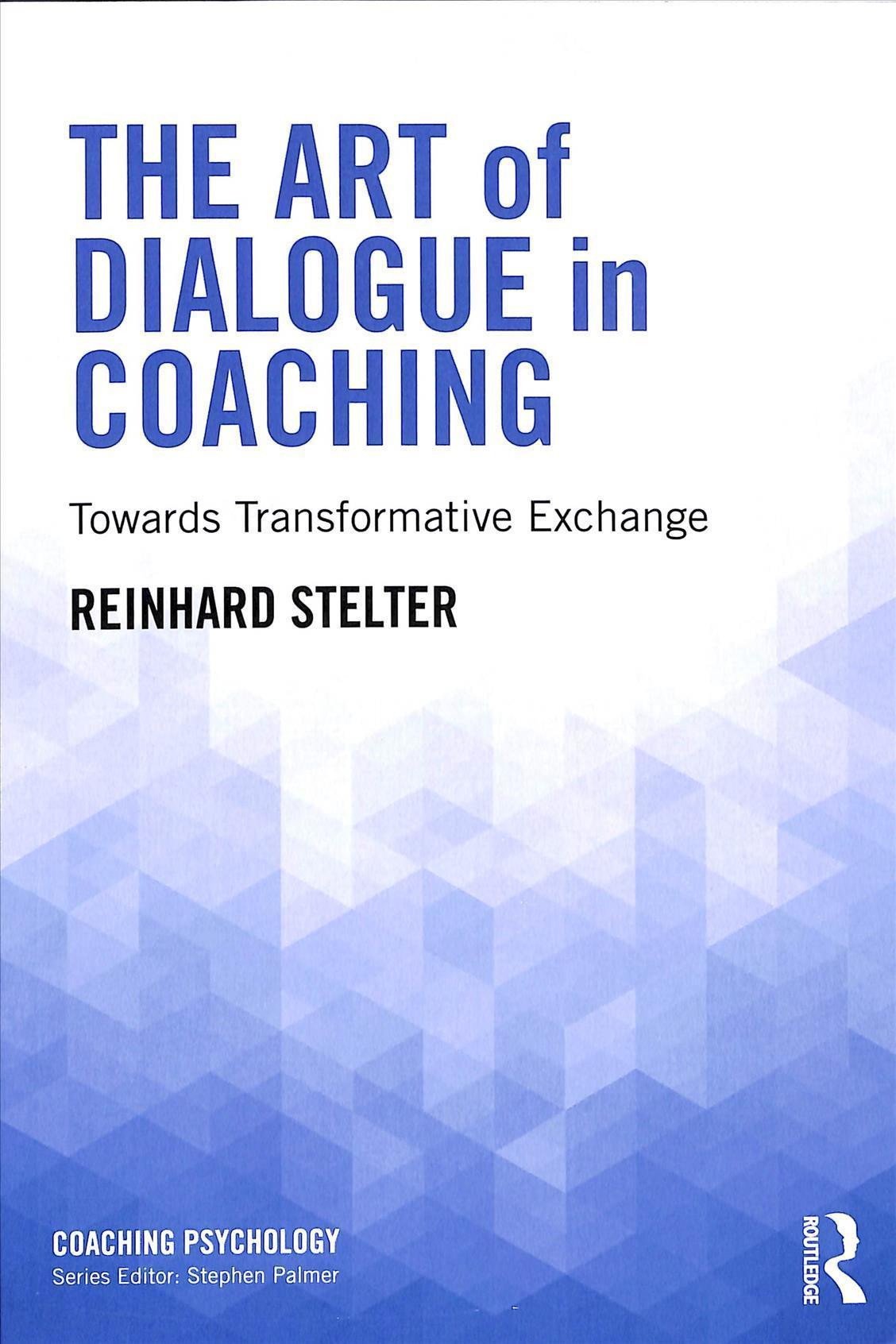 The art of dialogue in coaching reinhard stelter 9781138543553